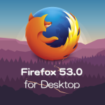 Mozilla、Firefox 53.0デスクトップ向けメジャーアップデート。Windows XPおよびVista、32ビット版OS Xのサポートを終了